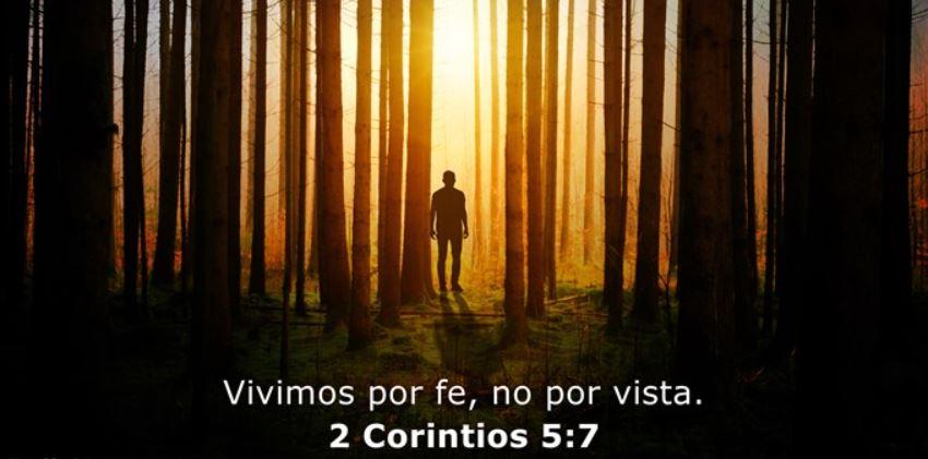 Porque por fe andamos no por vista. 2 Corintios5:7